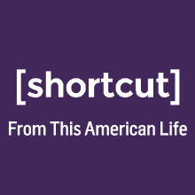 This American Life: Shortcut